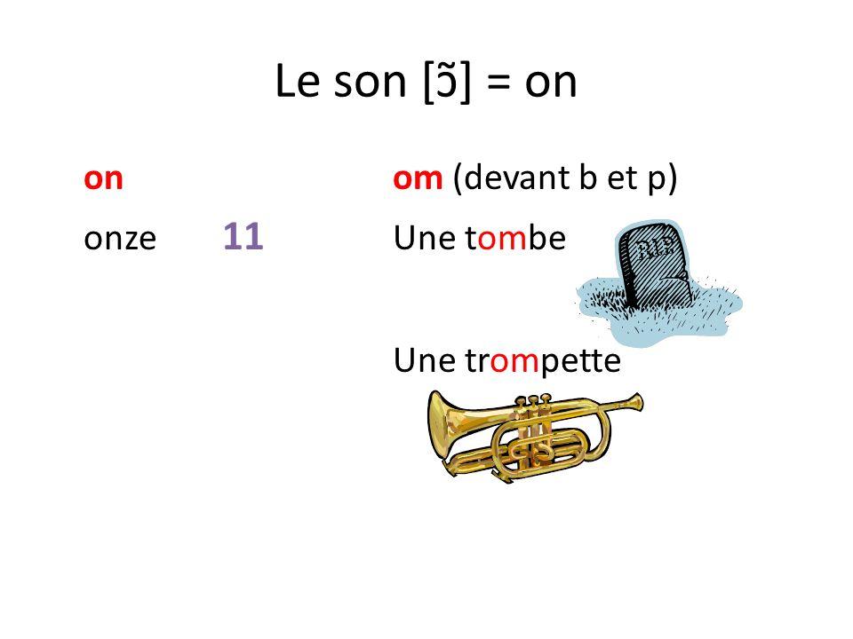 Le son [ɔ͂] = on on om (devant b et p) onze 11 Une tombe Une trompette